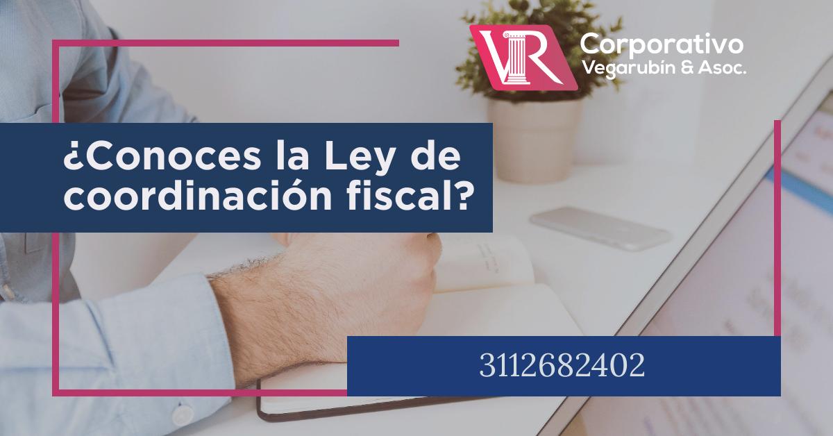 Ley de Coordinación Fiscal y los alcances dentro de tu empresa