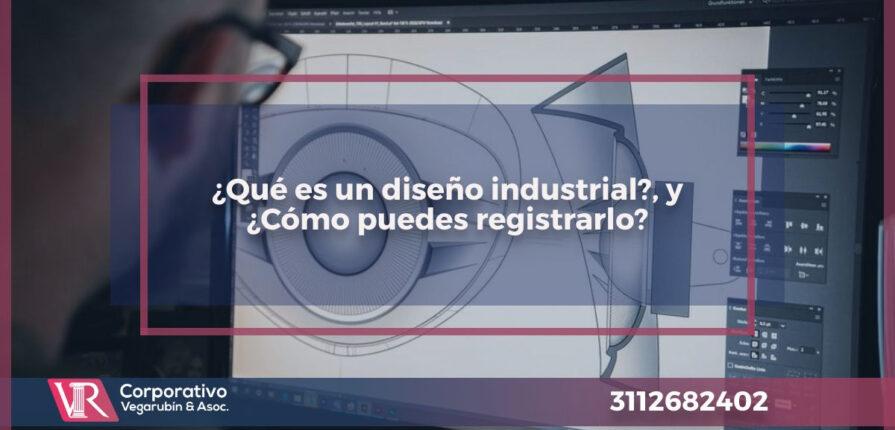¿Qué es un diseño industrial?, y ¿Cómo puedes registrarlo?