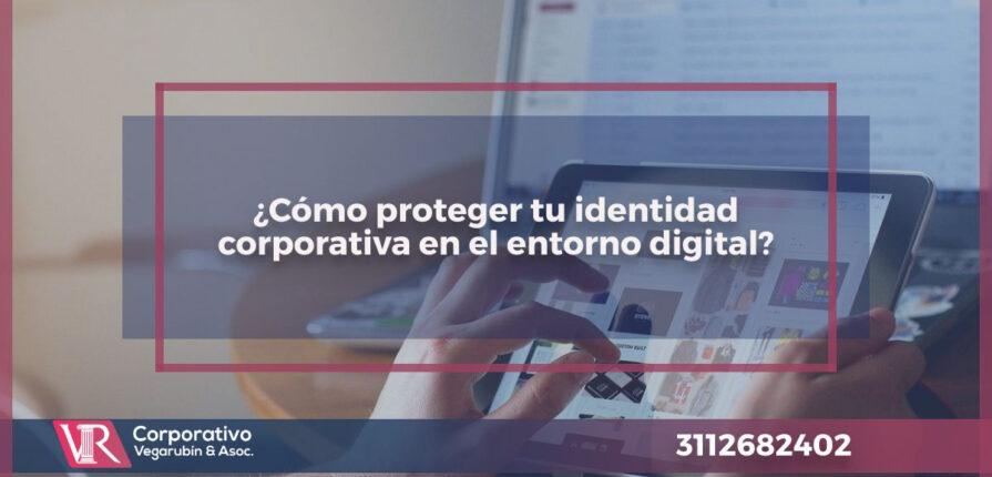 ¿Cómo proteger tu identidad corporativa en el entorno digital?