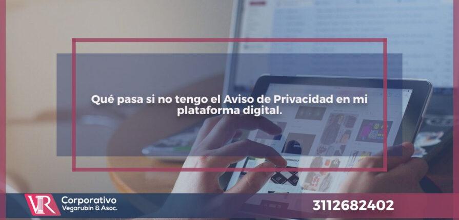 Qué pasa si no tengo el Aviso de Privacidad en plataforma digital.
