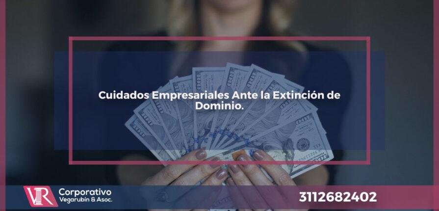 Cuidados Empresariales Ante la Extinción de Dominio