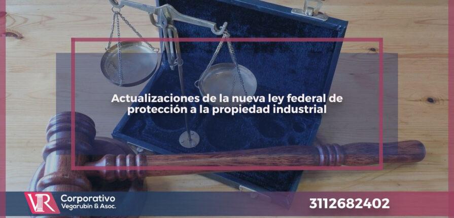 Actualizaciones de la ley federal de protección a la propiedad industrial