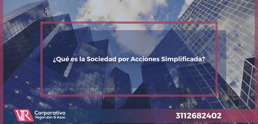¿Qué es la Sociedad por Acciones Simplificada? y sus beneficios.