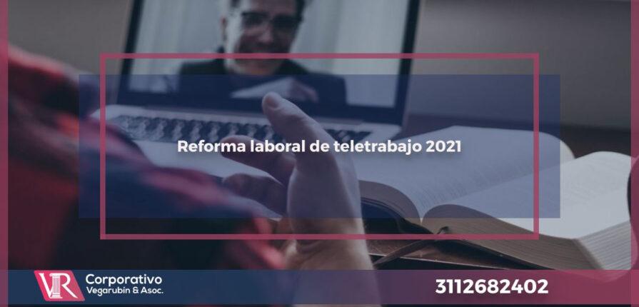 Reforma laboral de teletrabajo en el año 2021 en México.