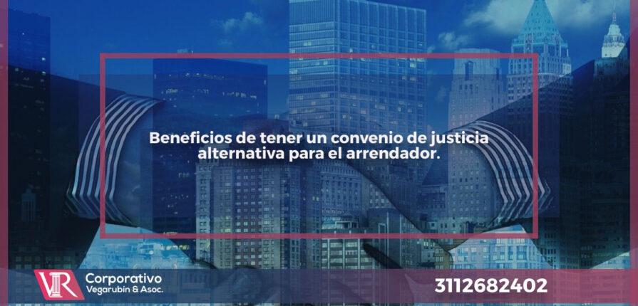 Beneficios de tener un convenio de justicia alternativa para el arrendador.