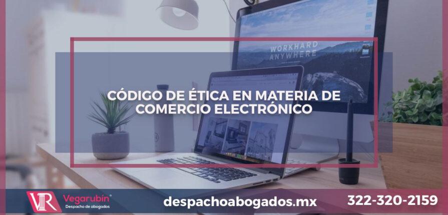 CÓDIGO DE ÉTICA EN MATERIA DE COMERCIO ELECTRÓNICO