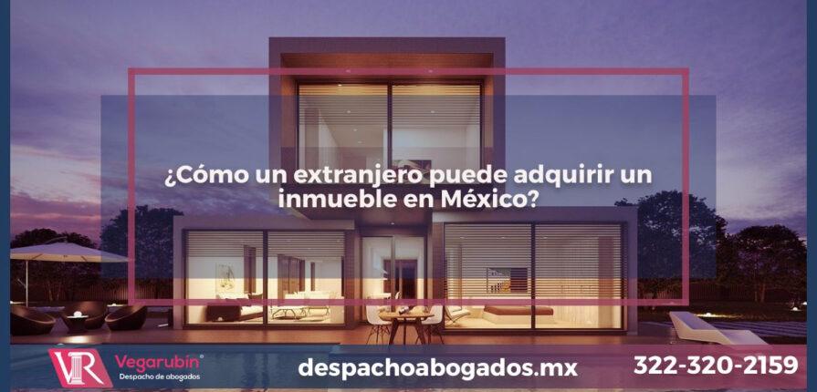 ¿Cómo un extranjero puede adquirir un inmueble en México?