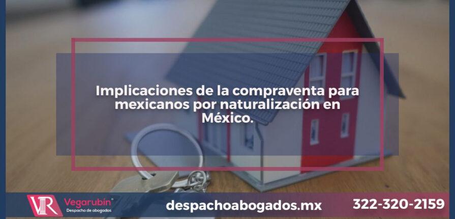 Implicaciones de la compraventa para naturalizados en México.