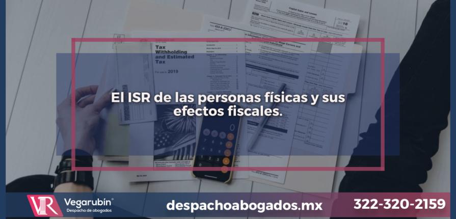 El ISR de las personas físicas y sus efectos fiscales.