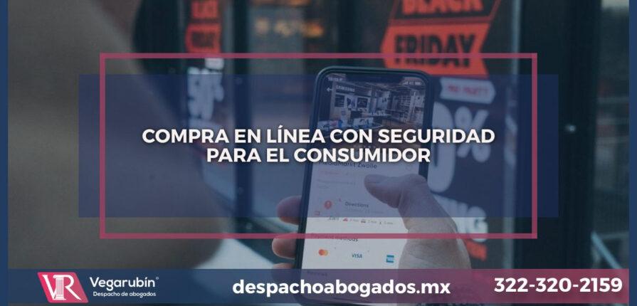 COMPRA EN LÍNEA CON SEGURIDAD PARA EL CONSUMIDOR