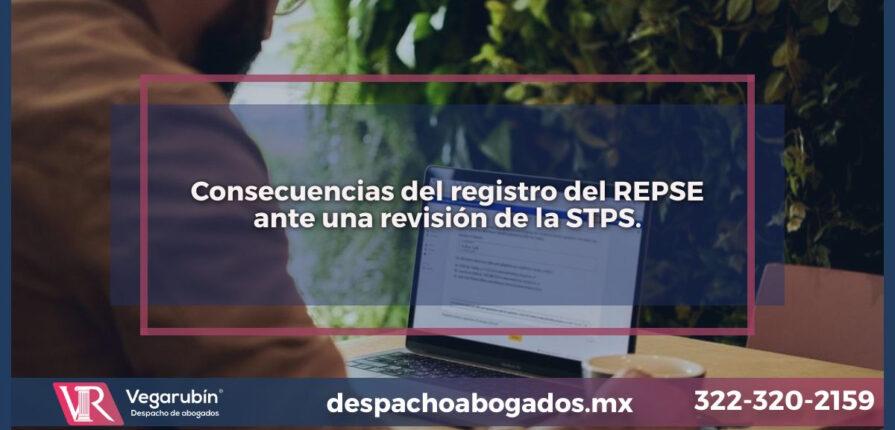 Consecuencias del registro del REPSE ante una revisión de la STPS.