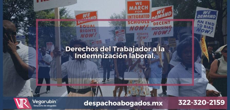 Derechos del Trabajador a la Indemnización laboral.