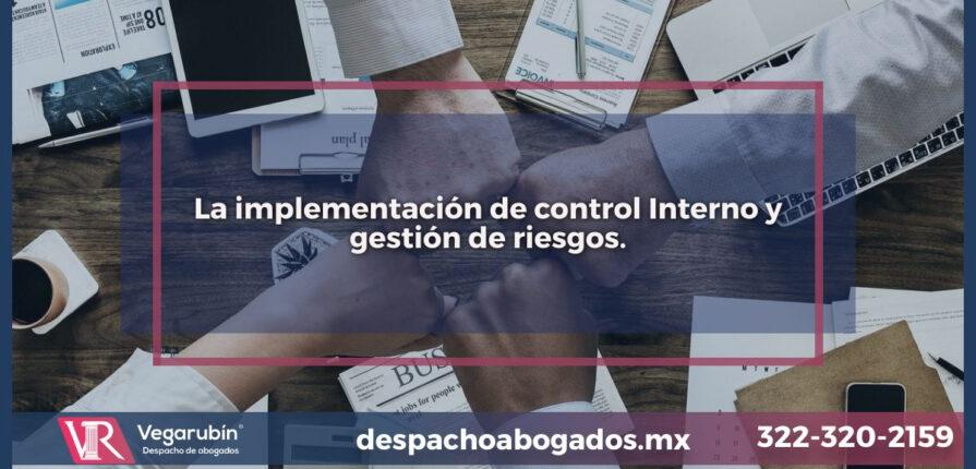 La implementación de Control Interno y gestión de riesgos.